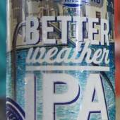 Better Weather IPA - Fresh off the canning line